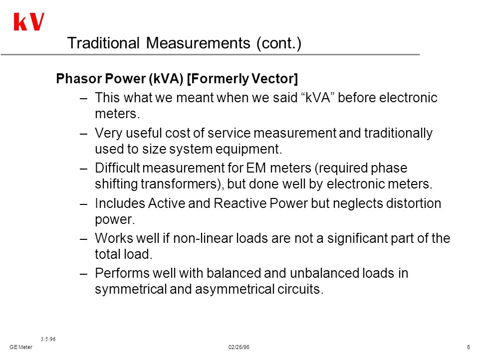 """GE Meter02/25/96 6 3/5/96 Traditional Measurements (cont.) Phasor Power (kVA) [Formerly Vector] –This what we meant when we said """"kVA"""" before electron"""