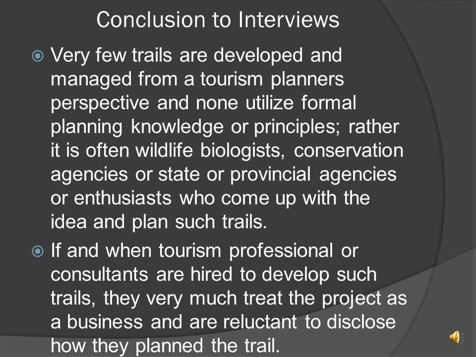 Results of Interview Continued  The same entities are usually entrusted in managing such tourism trails, however few have a formal or regularly occurring monitoring system that can illustrate trail performance, i.e.