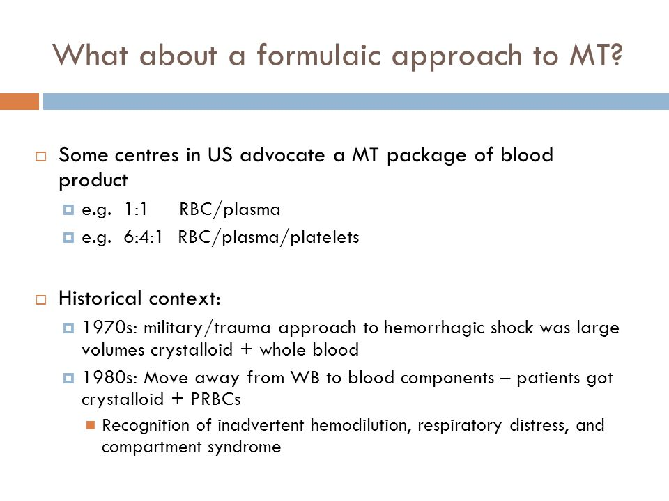 What about a formulaic approach to MT?  Some centres in US advocate a MT package of blood product  e.g. 1:1 RBC/plasma  e.g. 6:4:1 RBC/plasma/plate