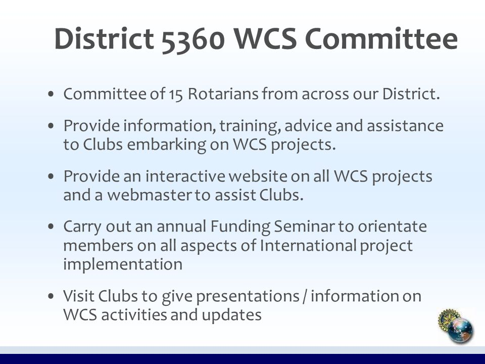 District 5360 WCS Committee Committee of 15 Rotarians from across our District.
