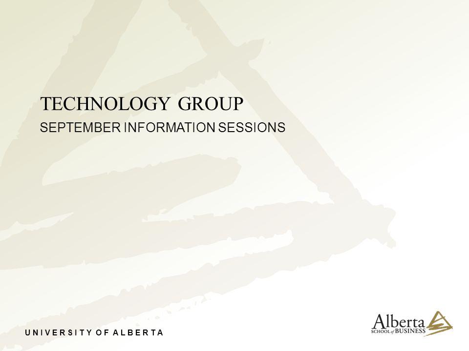 U N I V E R S I T Y O F A L B E R T A TECHNOLOGY GROUP SEPTEMBER INFORMATION SESSIONS