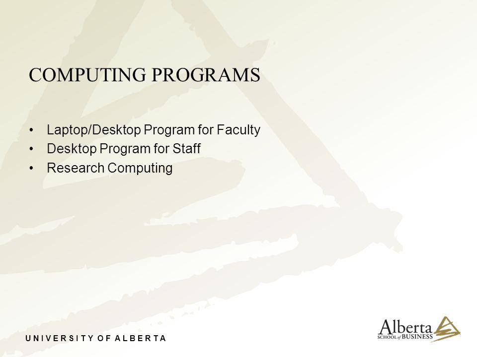 U N I V E R S I T Y O F A L B E R T A COMPUTING PROGRAMS Laptop/Desktop Program for Faculty Desktop Program for Staff Research Computing