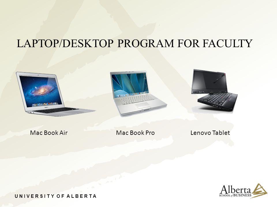 U N I V E R S I T Y O F A L B E R T A LAPTOP/DESKTOP PROGRAM FOR FACULTY Mac Book AirMac Book ProLenovo Tablet