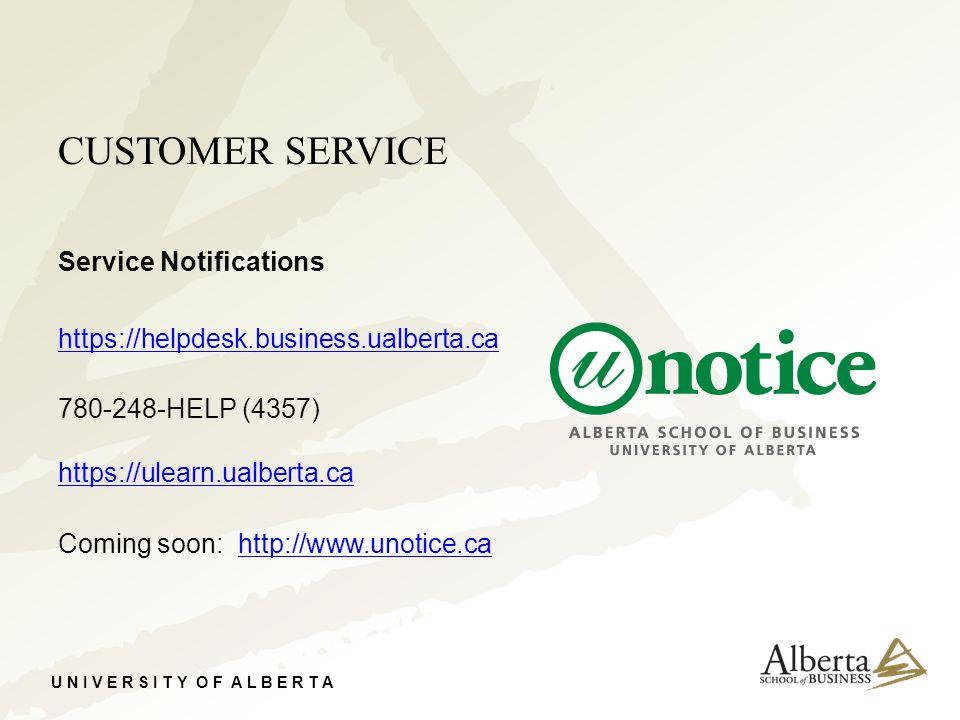 U N I V E R S I T Y O F A L B E R T A CUSTOMER SERVICE Service Notifications https://helpdesk.business.ualberta.ca 780-248-HELP (4357) https://ulearn.ualberta.ca https://ulearn.ualberta.ca Coming soon: http://www.unotice.cahttp://www.unotice.ca