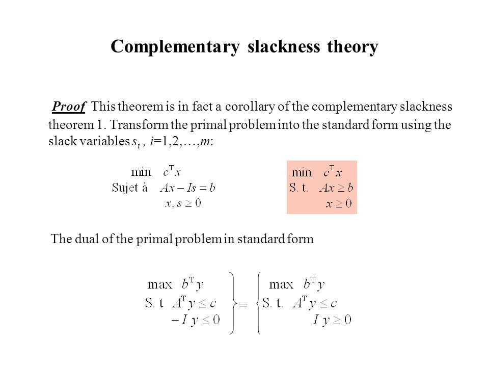Complementary slackness theory Proof This theorem is in fact a corollary of the complementary slackness theorem 1.