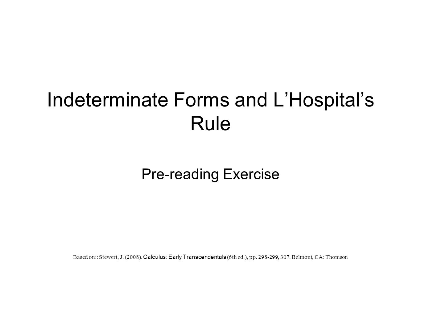 Indeterminate Forms and L'Hospital's Rule Pre-reading Exercise Based on:: Stewert, J.