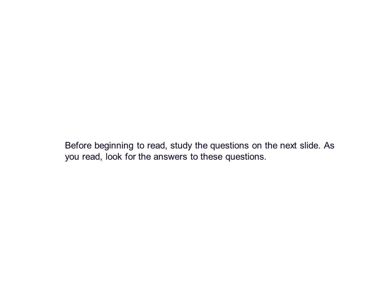 Before beginning to read, study the questions on the next slide.