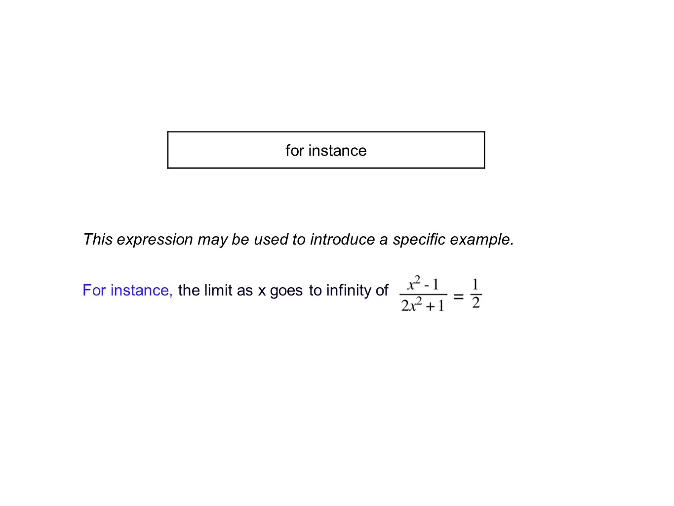 This expression may be used to introduce a specific example.