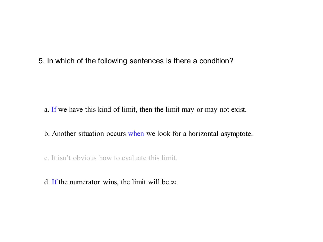 5. In which of the following sentences is there a condition? a. If we have this kind of limit, then the limit may or may not exist. b. Another situati