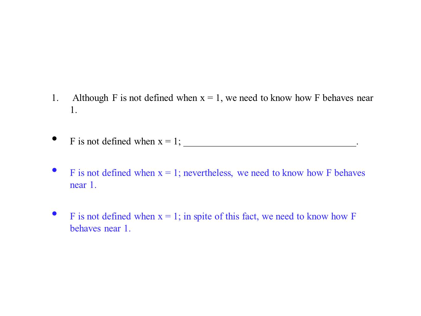1. Although F is not defined when x = 1, we need to know how F behaves near 1. F is not defined when x = 1; ___________________________________. F is