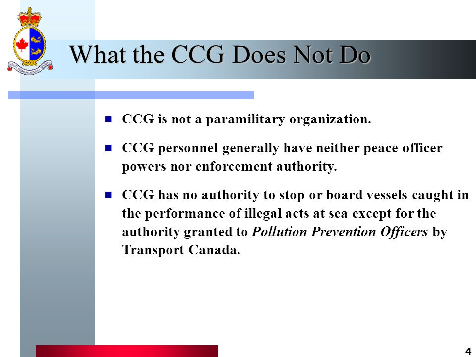 4 What the CCG Does Not Do CCG is not a paramilitary organization.