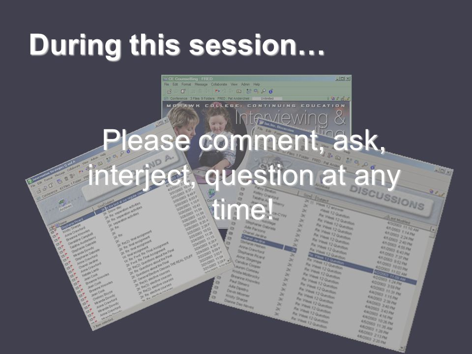 Please comment, ask, interject, question at any time! During this session…