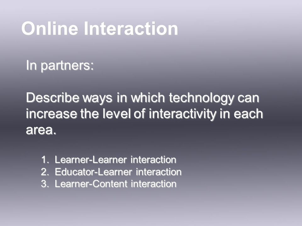 In partners: Describe ways in which technology can increase the level of interactivity in each area.
