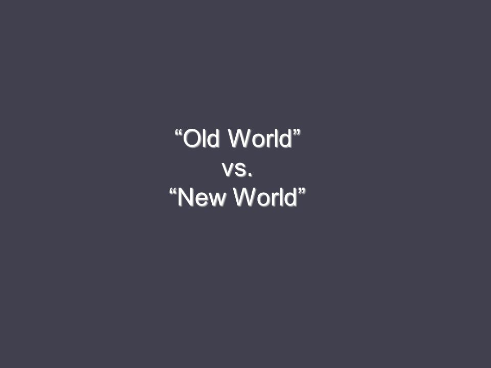 Old World vs. New World