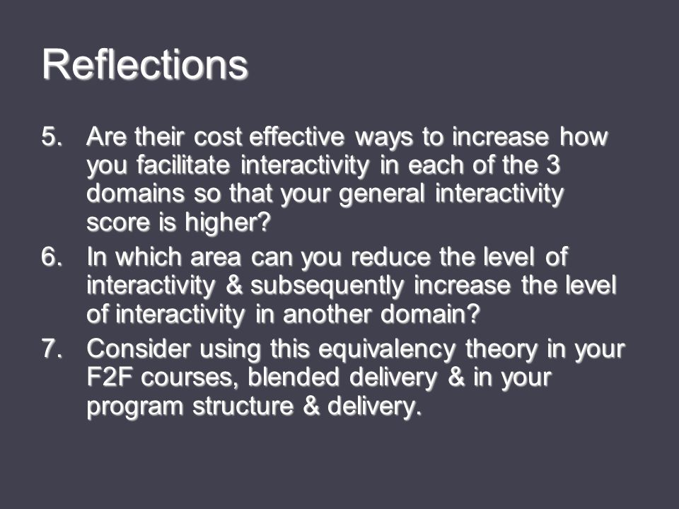 Reflections 5.Are their cost effective ways to increase how you facilitate interactivity in each of the 3 domains so that your general interactivity score is higher.