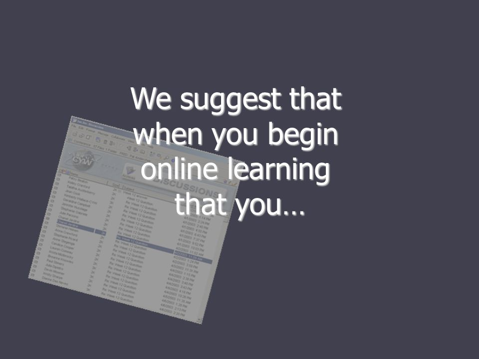 We suggest that when you begin online learning that you… that you…