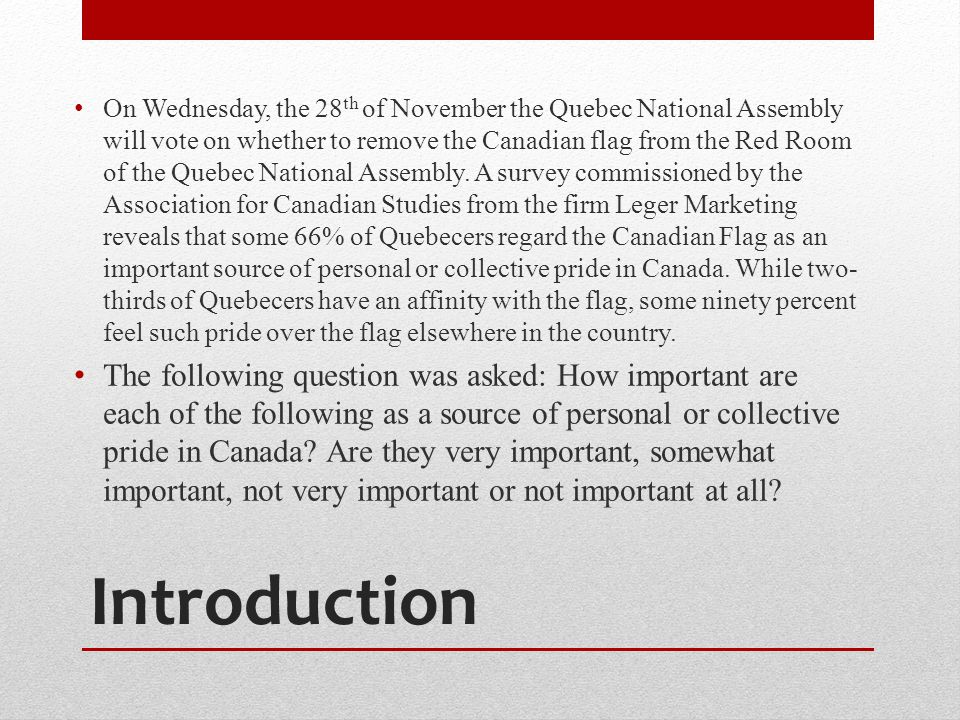 Introduction On Wednesday, the 28 th of November the Quebec National Assembly will vote on whether to remove the Canadian flag from the Red Room of the Quebec National Assembly.