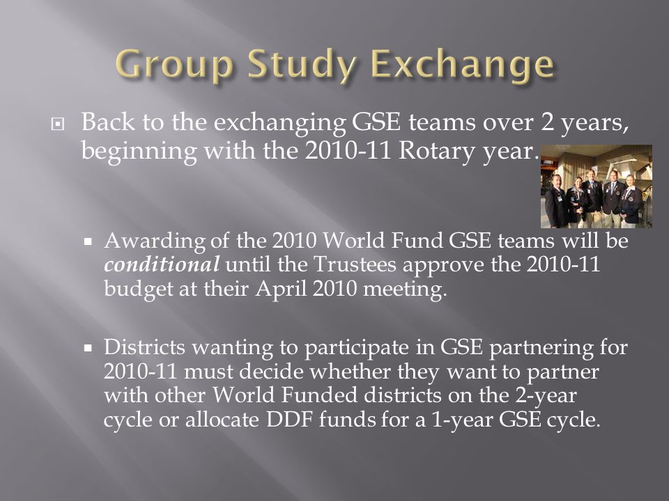  Back to the exchanging GSE teams over 2 years, beginning with the Rotary year.