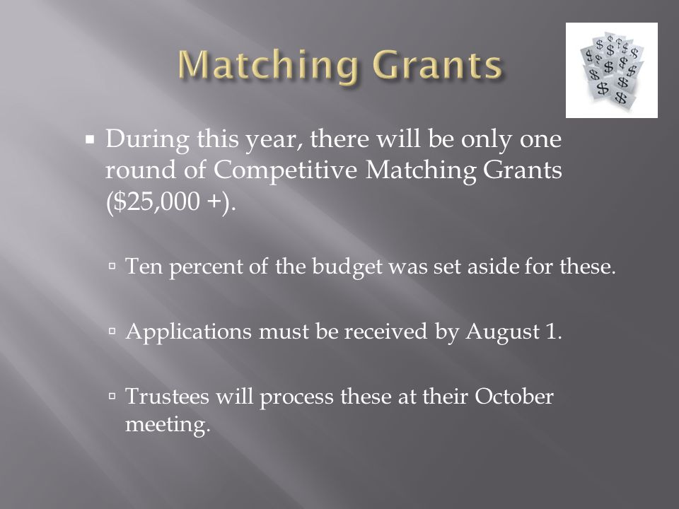  During this year, there will be only one round of Competitive Matching Grants ($25,000 +).