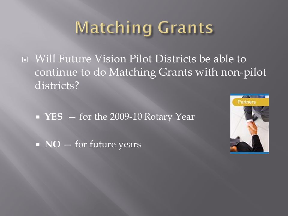  Will Future Vision Pilot Districts be able to continue to do Matching Grants with non-pilot districts.