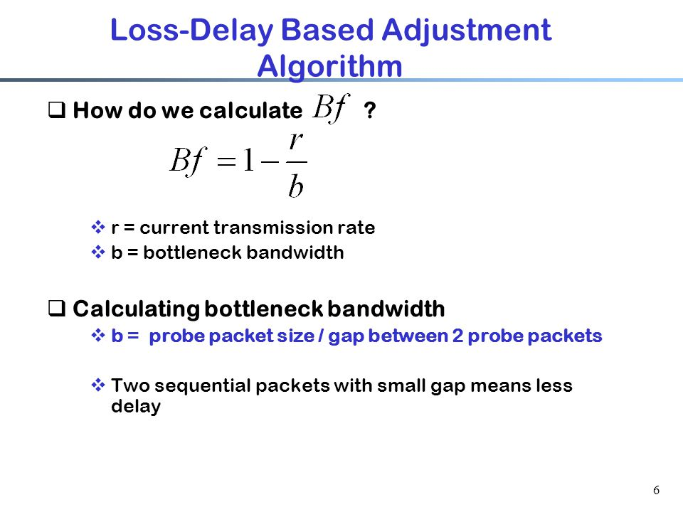 6 Loss-Delay Based Adjustment Algorithm  How do we calculate .
