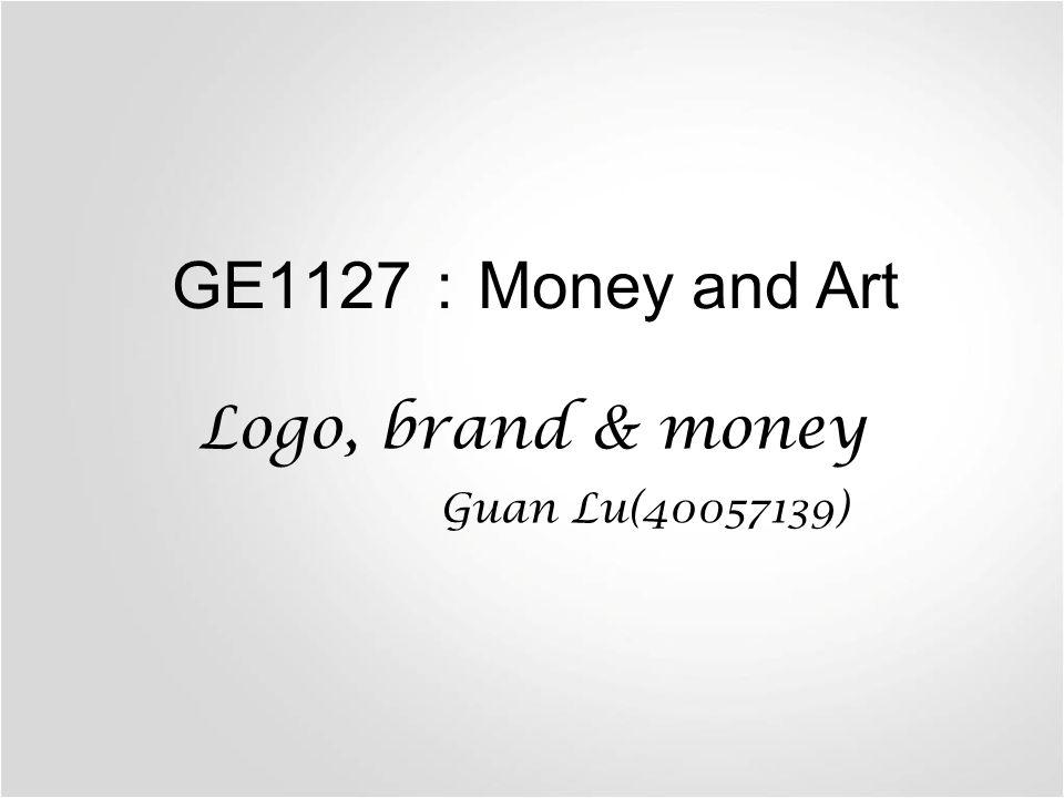 GE1127 : Money and Art Logo, brand & money Guan Lu(40057139)