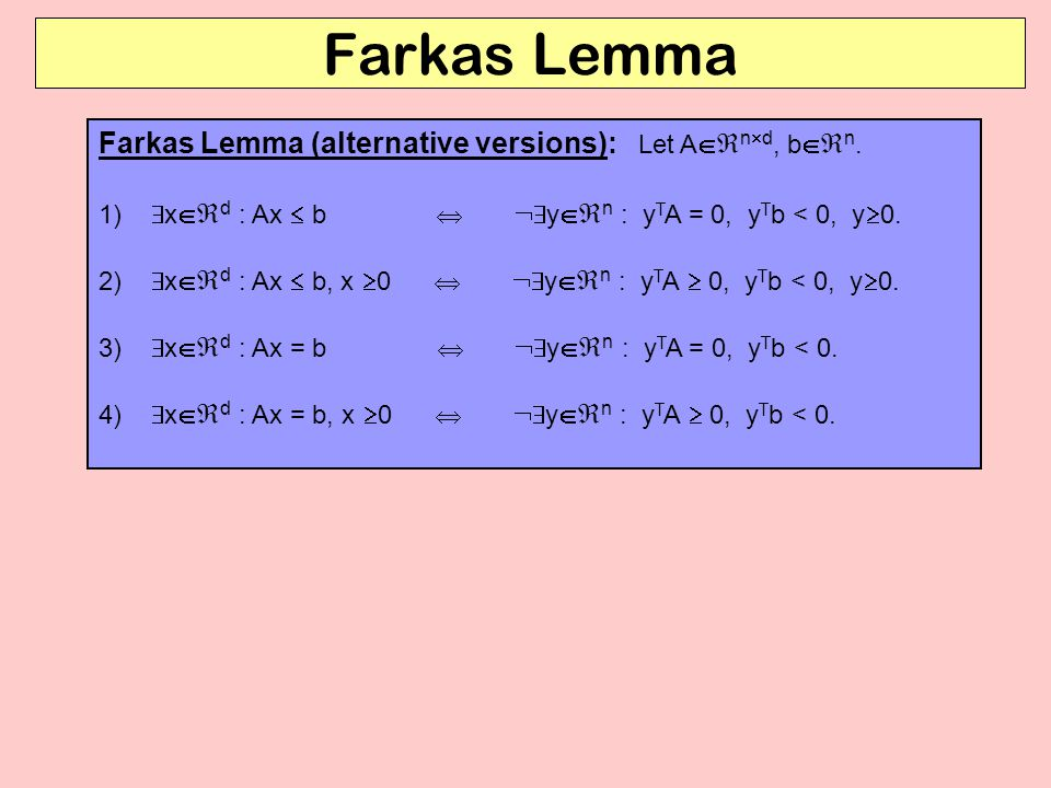 Farkas Lemma Farkas Lemma (alternative versions): Let A   n  d, b   n.