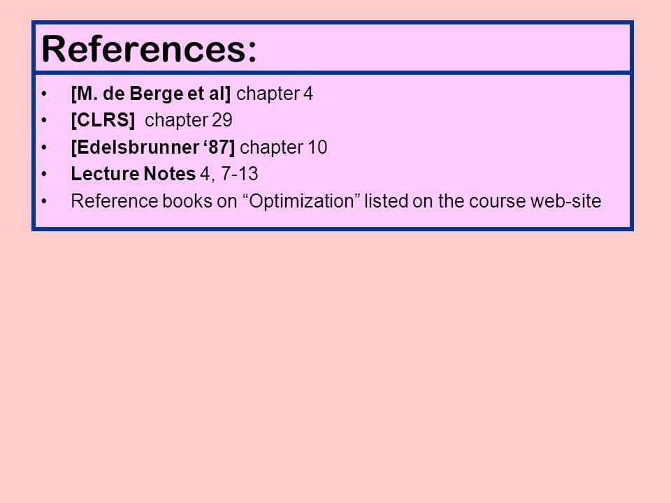 "References: [M. de Berge et al] chapter 4 [CLRS] chapter 29 [Edelsbrunner '87] chapter 10 Lecture Notes 4, 7-13 Reference books on ""Optimization"" list"