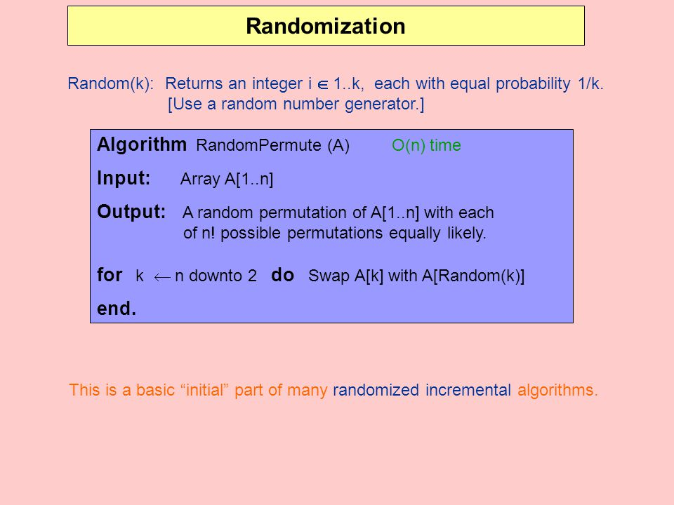 Randomization Random(k): Returns an integer i  1..k, each with equal probability 1/k.