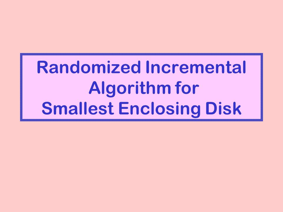 Randomized Incremental Algorithm for Smallest Enclosing Disk