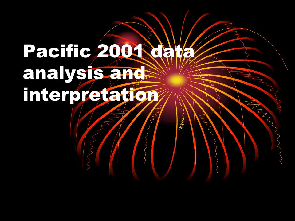 Pacific 2001 data analysis and interpretation