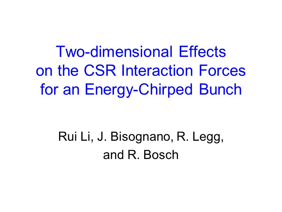 Two-dimensional Effects on the CSR Interaction Forces for an Energy-Chirped Bunch Rui Li, J.