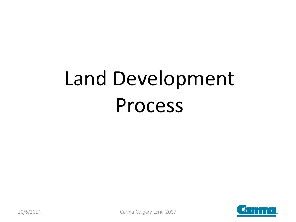 Land Development Process 10/6/2014Carma Calgary Land 20071