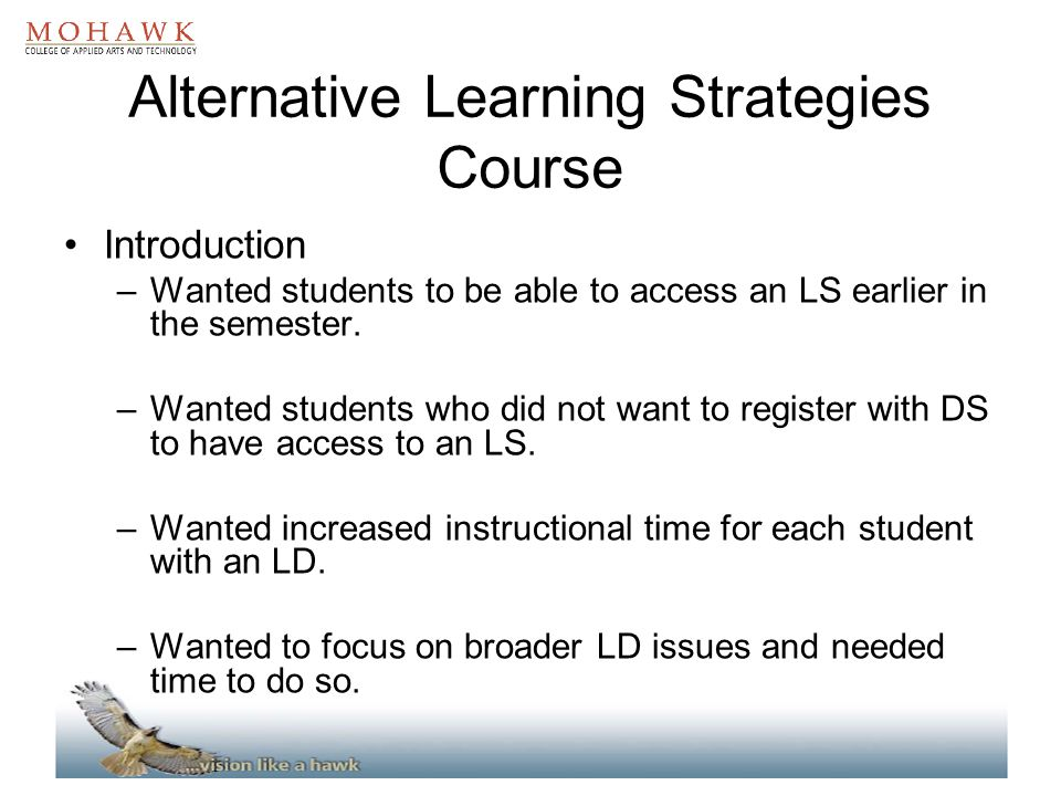 Alternative Learning Strategies Course Introduction –Wanted students to be able to access an LS earlier in the semester. –Wanted students who did not