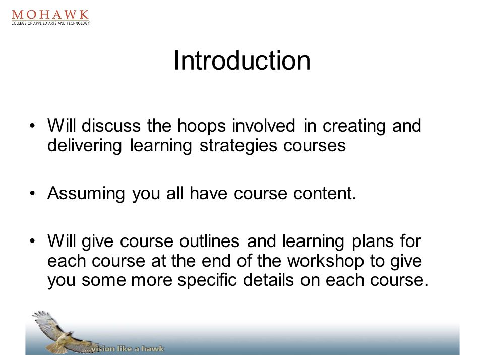 Introduction Will discuss the hoops involved in creating and delivering learning strategies courses Assuming you all have course content. Will give co