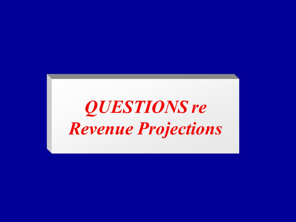QUESTIONS re Revenue Projections