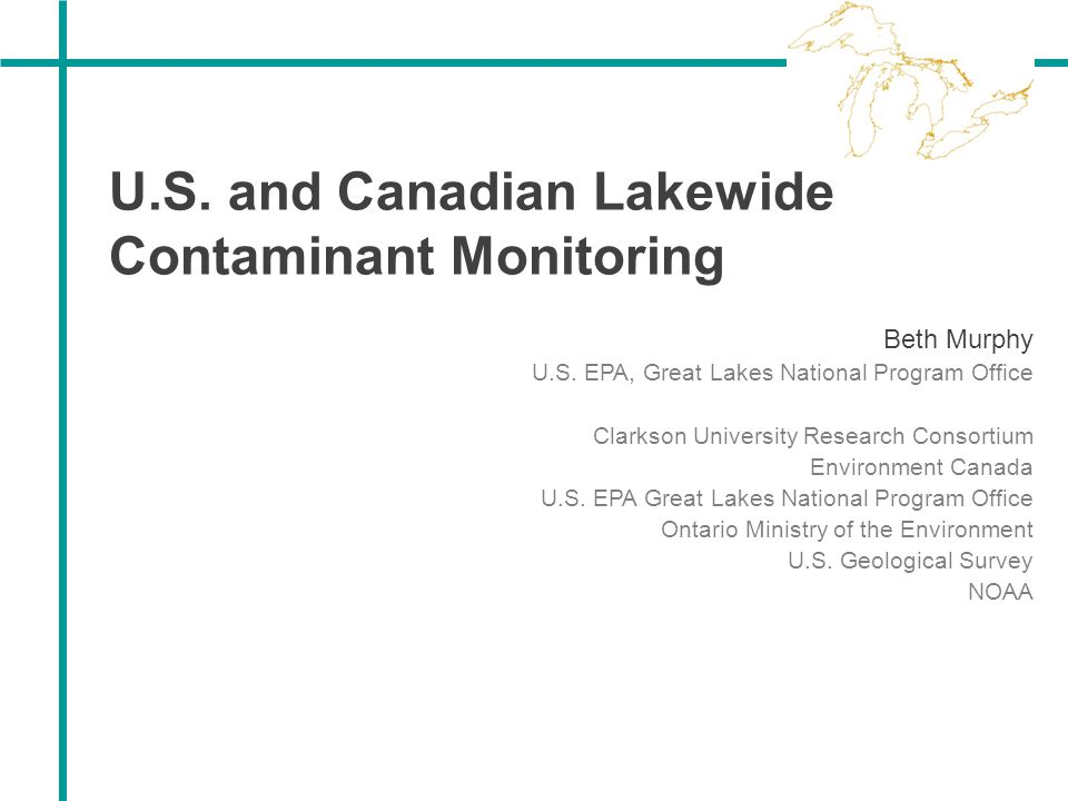 U.S. and Canadian Lakewide Contaminant Monitoring Beth Murphy U.S. EPA, Great Lakes National Program Office Clarkson University Research Consortium En
