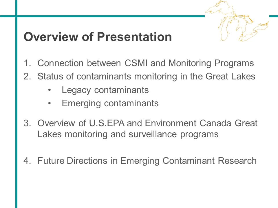 Overview of Presentation 1.Connection between CSMI and Monitoring Programs 2.Status of contaminants monitoring in the Great Lakes Legacy contaminants