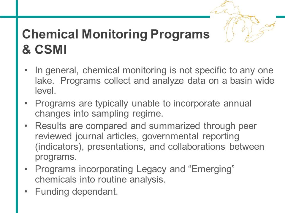 Chemical Monitoring Programs & CSMI In general, chemical monitoring is not specific to any one lake. Programs collect and analyze data on a basin wide
