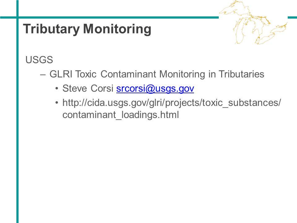 Tributary Monitoring USGS –GLRI Toxic Contaminant Monitoring in Tributaries Steve Corsi srcorsi@usgs.govsrcorsi@usgs.gov http://cida.usgs.gov/glri/pro