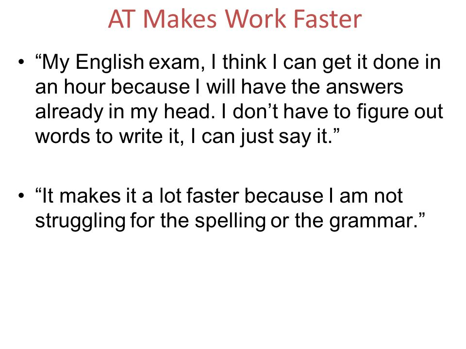 AT Makes Work Faster My English exam, I think I can get it done in an hour because I will have the answers already in my head.