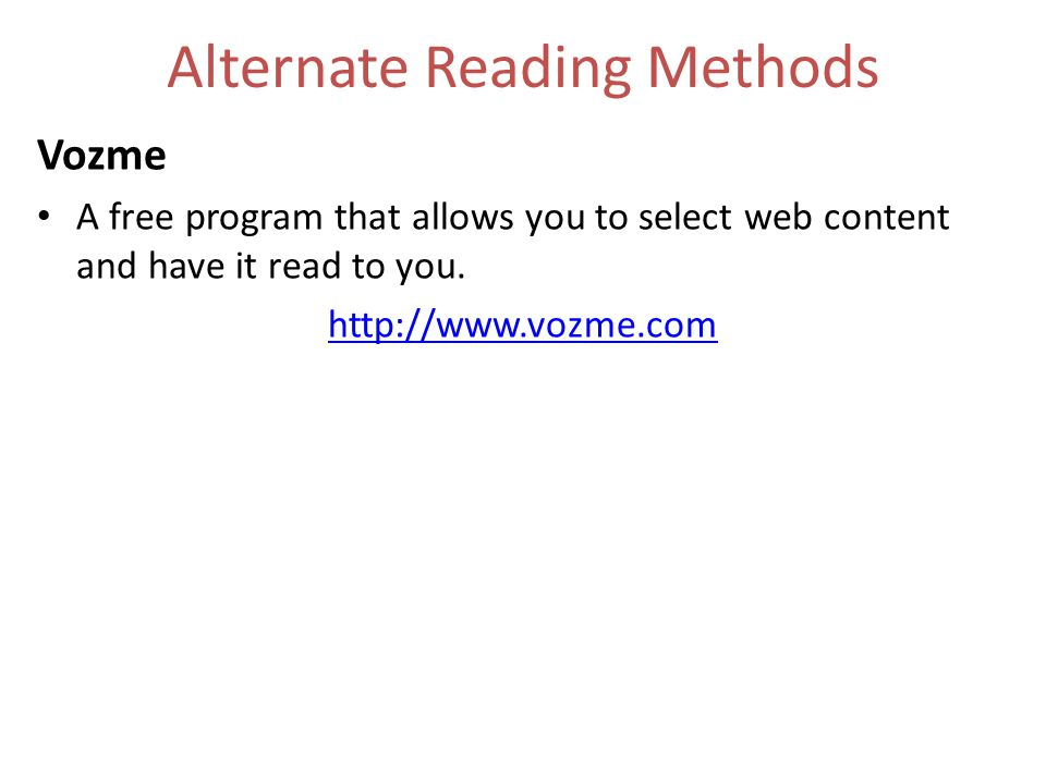 Alternate Reading Methods Vozme A free program that allows you to select web content and have it read to you.