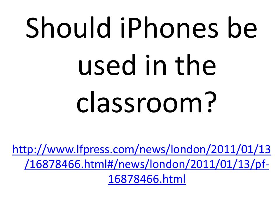 Should iPhones be used in the classroom.