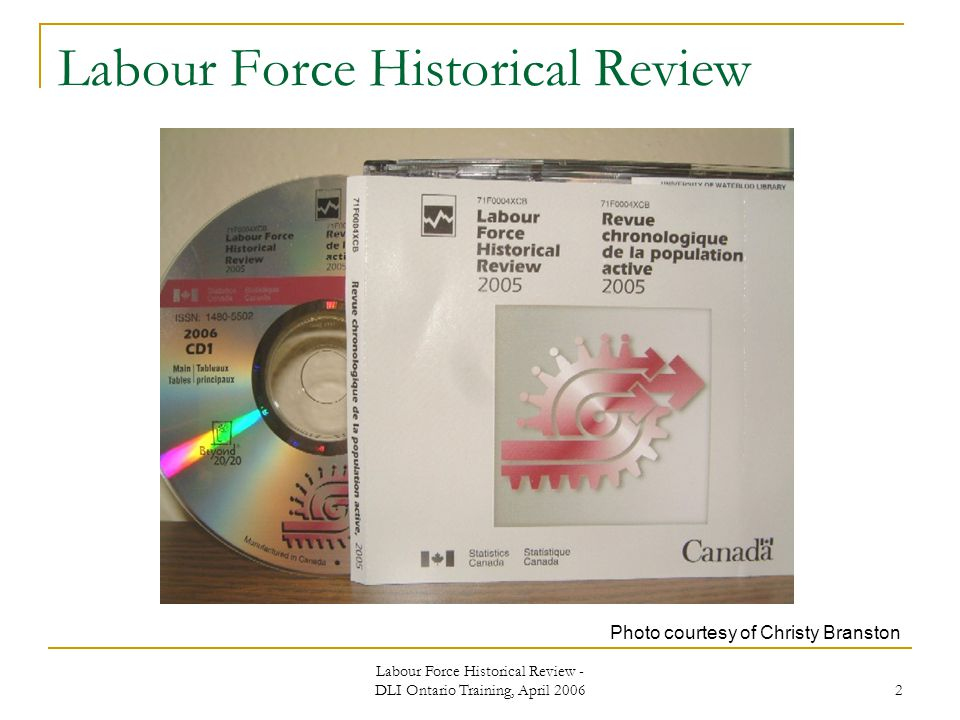 Labour Force Historical Review - DLI Ontario Training, April 2006 2 Labour Force Historical Review Photo courtesy of Christy Branston