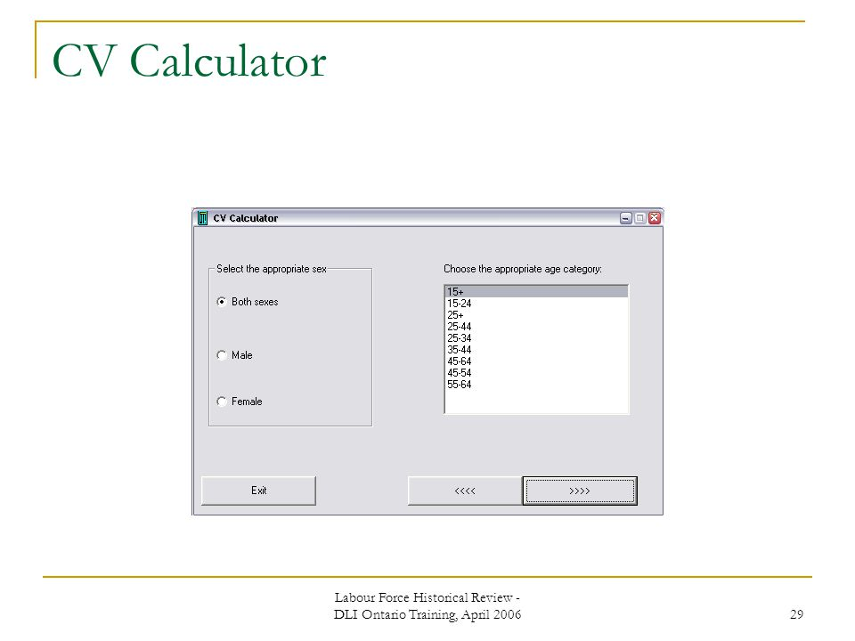 Labour Force Historical Review - DLI Ontario Training, April 2006 29 CV Calculator