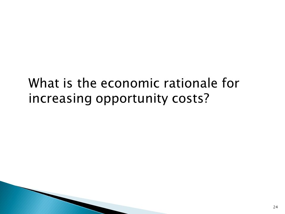 What is the economic rationale for increasing opportunity costs? 24