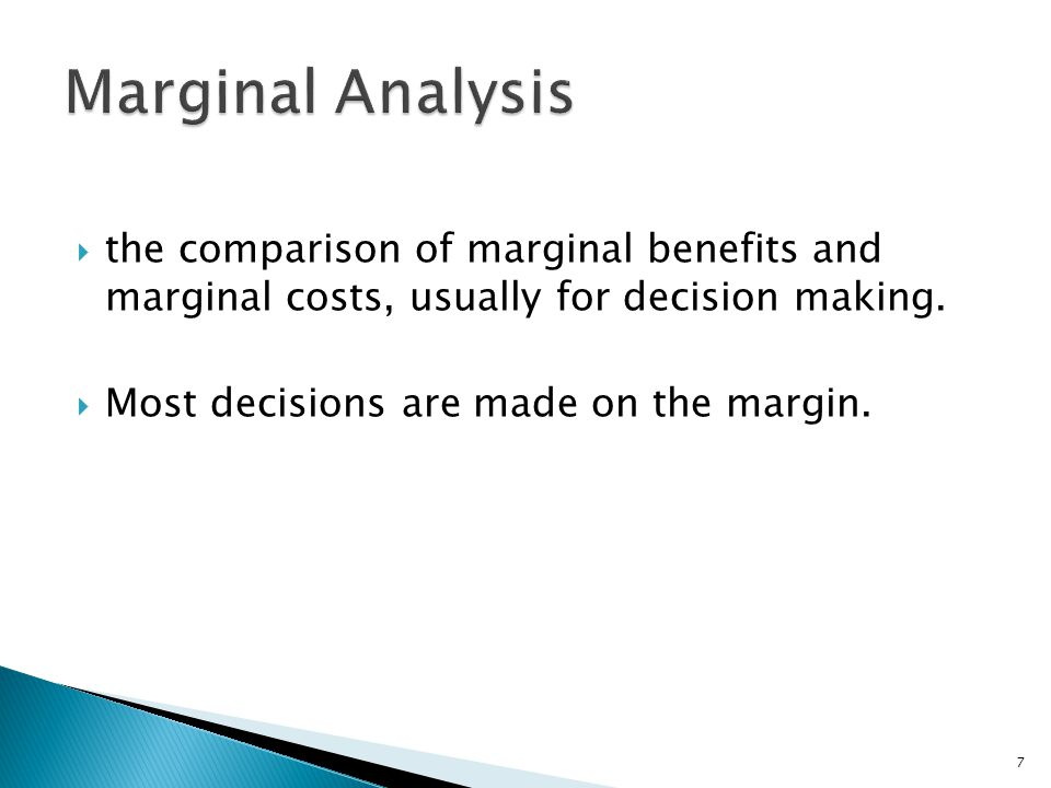  the comparison of marginal benefits and marginal costs, usually for decision making.