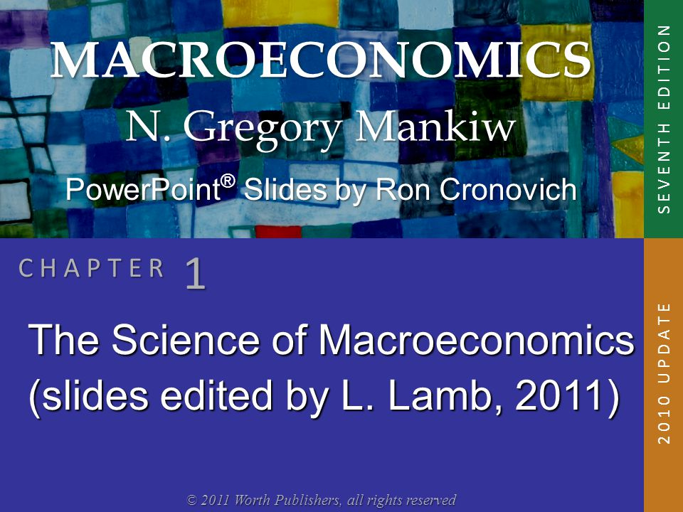 MACROECONOMICS © 2011 Worth Publishers, all rights reserved S E V E N T H E D I T I O N PowerPoint ® Slides by Ron Cronovich N. Gregory Mankiw C H A P