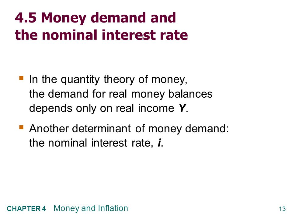 13 CHAPTER 4 Money and Inflation 4.5 Money demand and the nominal interest rate  In the quantity theory of money, the demand for real money balances