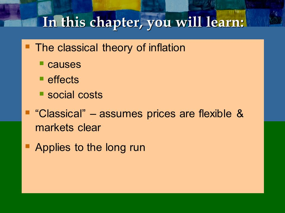 "In this chapter, you will learn:  The classical theory of inflation  causes  effects  social costs  ""Classical"" – assumes prices are flexible & m"